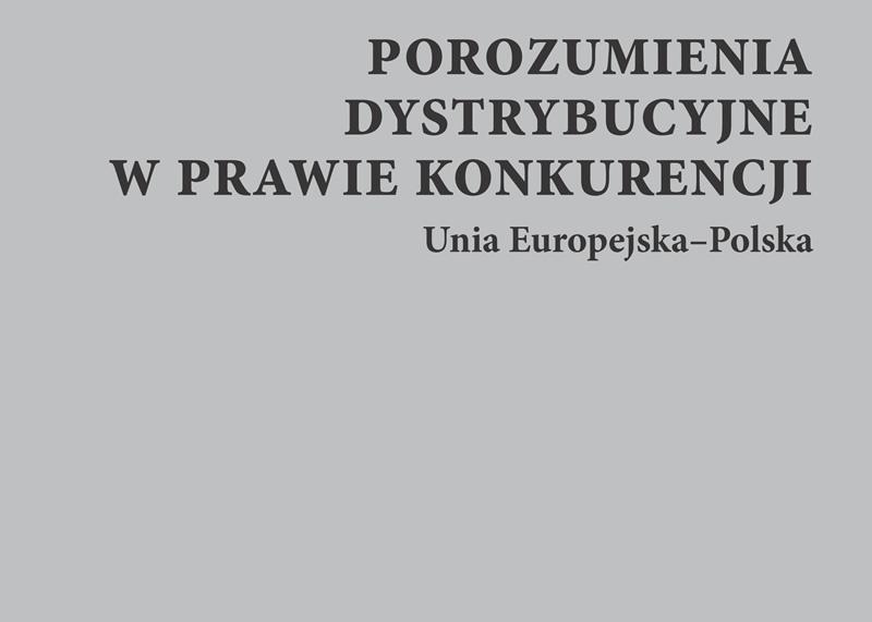 Porozumienia dystrybucyjne w prawie konkurencji. Unia Europejska-Polska