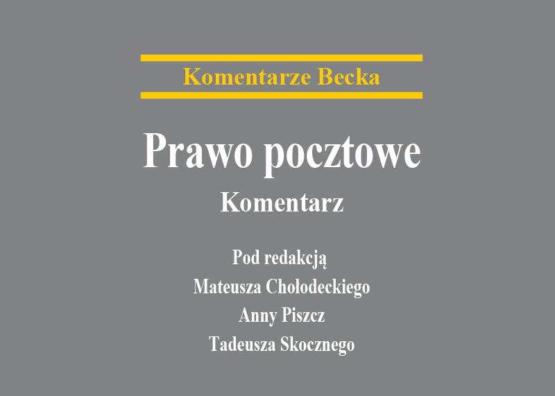 Prawo pocztowe. Komentarz (pod red. Mateusza Chołodeckiego, Anny Piszcz, Tadeusza Skocznego), Wyd. C. H. Beck, Warszawa 2018.